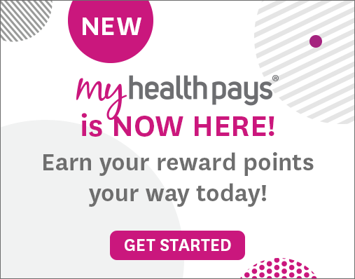 New. My Health Pays® is now here! Earn your reward points your way today! Get started.